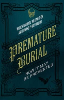 Premature Burial : How It May Be Prevented, Hardback Book