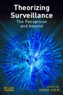 Theorizing Surveillance : The Panopticon and Beyond, Paperback Book