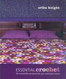 Essential Crochet : 30 Irresistible Projects for You and Your Home, Paperback Book