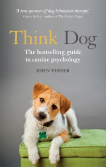Think Dog : An Owner's Guide to Canine Psychology, Paperback Book