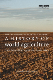 A History of World Agriculture : from the Neolithic Age to the Current Crisis, Paperback Book
