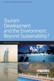 Tourism Development and the Environment: Beyond Sustainability?, Paperback / softback Book