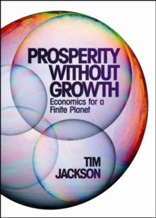 Prosperity without Growth : Economics for a Finite Planet, Hardback Book