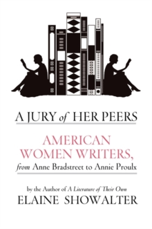 A Jury of Her Peers : American Women Writers from Anne Bradstreet to Annie Proulx, Hardback Book
