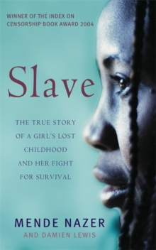 Slave : The True Story of a Girl's Lost Childhood and Her FIght for Survival, Paperback Book