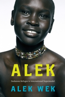 Alek : The Extraordinary Life of a Sudanese Refugee, Paperback Book