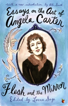 Essays on the Art of Angela Carter : Flesh and the Mirror, Paperback Book