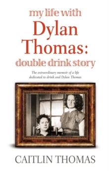 My Life With Dylan Thomas : Double Drink Story, Paperback / softback Book