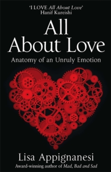 All About Love : Anatomy of an Unruly Emotion, Paperback Book