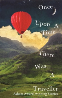 Once Upon a Time There Was a Traveller : Asham award-winning stories, Paperback Book