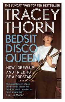 Bedsit Disco Queen : How I Grew Up and Tried to be a Pop Star, Paperback Book