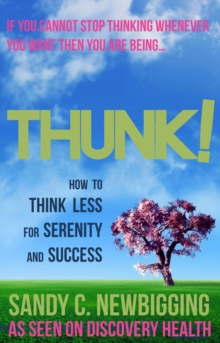 Thunk! : How to Think Less for Serenity and Success, Paperback Book