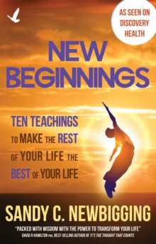 New Beginnings : Ten Teachings for Making the Rest of Your Life the Best of Your Life, Paperback Book