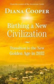 Birthing a New Civilization : Transition to the Golden Age in 2032, Paperback Book