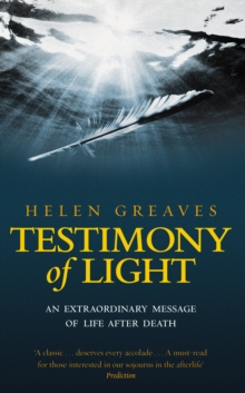Testimony Of Light : An extraordinary message of life after death, Paperback Book