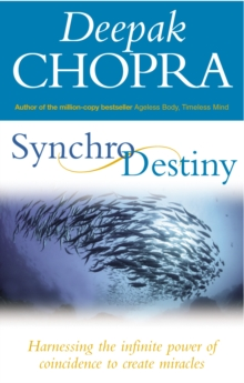 Synchrodestiny : Harnessing the Infinite Power of Coincidence to Create Miracles, Paperback Book