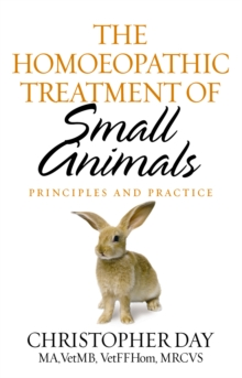 The Homoeopathic Treatment Of Small Animals : Principles and Practice, Paperback Book