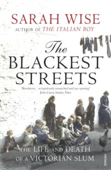The Blackest Streets : The Life and Death of a Victorian Slum, Paperback Book
