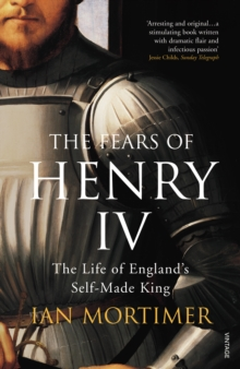 The Fears of Henry IV : The Life of England's Self-Made King, Paperback Book