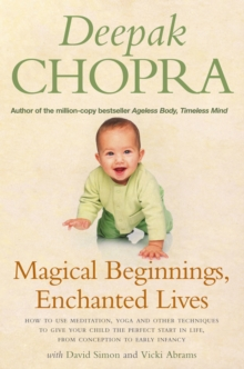 Magical Beginnings, Enchanted Lives : How to use meditation, yoga and other techniques to give your child the perfect start in life, from conception to early, Paperback Book