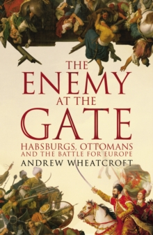 The Enemy at the Gate : Habsburgs, Ottomans and the Battle for Europe, Paperback Book