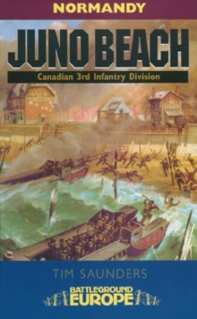 Juno - Battleground Europe : 3rd Canadian Division, 79th British Armoured Division and 48, Paperback Book
