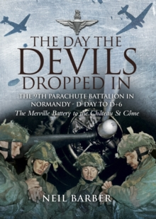 The Day the Devils Dropped in : The 9th Parachute Battalion in Normandy D-day to D+6, Paperback Book