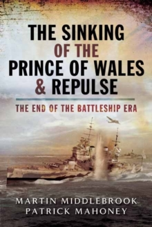 The Sinking of the Prince of Wales & Repulse : The End of a Battleship Era?, Paperback Book
