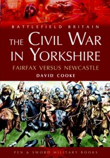 The Civil War in Yorkshire : Fairfax Versus Newcastle, Paperback Book