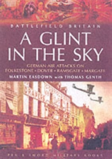 A Glint in the Sky : German Air Attacks on Folkestone, Dover, Ramsgate, Margate, Paperback Book