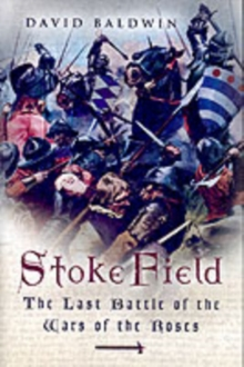Stoke Field : The Last Battle of the Wars of the Roses, Hardback Book