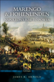 Marengo and Hohenlinden : Napoleon's Rise to Power, Paperback Book