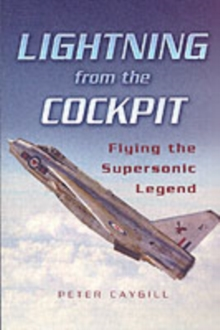 Lightning from the Cockpit : Flying the Supersonic Legend, Paperback / softback Book
