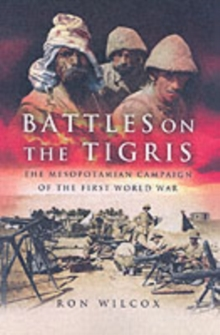 Battles on the Tigris : The Mesopotamian Campaign of the First World War, Hardback Book
