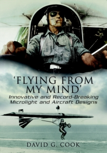 Flying from My Mind : Innovative and Record-Breaking Microlight and Aircraft Designs, Hardback Book