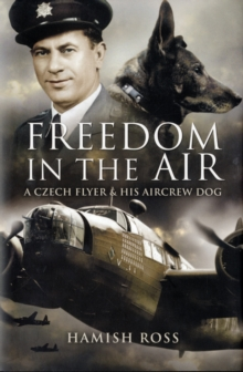 Freedom in the Air : A Czech Flyer and His Aircrew Dog, Hardback Book