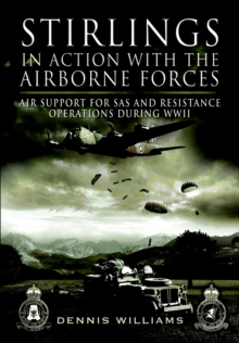 Stirlings in Action with the Airborne Forces : Air Support to Special Forces and the SAS During WW11, Hardback Book