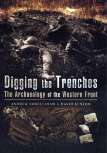Digging the Trenches : The Archaeology of the Western Front, Hardback Book
