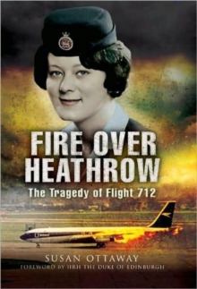 Fire Over Heathrow : The Tragedy of Flight 712, Hardback Book
