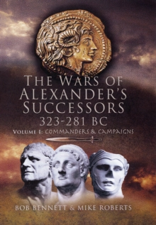 The Wars of Alexander's Successors 323 - 281 BC : Commanders and Campaigns v. 1, Hardback Book
