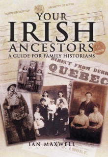 Your Irish Ancestors : A Guide for the Family Historian, Paperback / softback Book