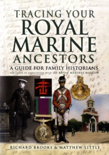 Tracing Your Royal Marine Ancestors : A Guide for Family Historians - Published in Association with the Royal Marines Museum, Hardback Book