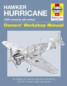 Hawker Hurricane Manual : An Insight into Owning, Restoring, Servicing and Flying Britain's Classic World War II Fighter, Hardback Book