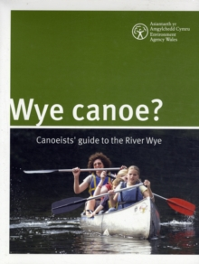 Wye Canoe? : Canoeist Guide to the River Wye, Spiral bound Book