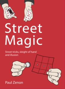 Street Magic : Street tricks, sleight of hand and illusion, Paperback Book