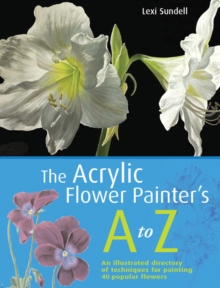 The Acrylic Flower Painter's A-Z, Paperback Book