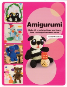 Amigurumi : Make 15 Crocheted Toys and Learn How to Design Hundreds More, Paperback Book