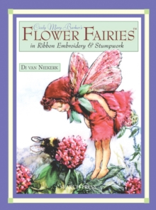 Cicely Mary Barker's Flower Fairies in Ribbon Embroidery & Stumpwork, Paperback Book