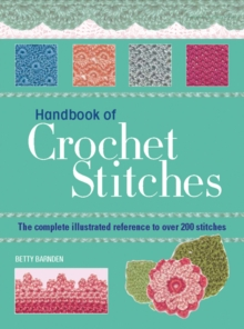 Handbook of Crochet Stitches : The Complete Illustrated Reference to Over 200 Stitches, Paperback Book