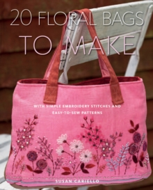 20 Floral Bags to Make : With Simple Embroidery Stitches and Easy-to-sew Patterns, Paperback Book